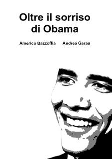 Libro Oltre il sorriso di Obama di Americo Bazzoffia e Andrea Garau